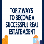 Top 7 Ways to Become a Successful Real Estate Agent